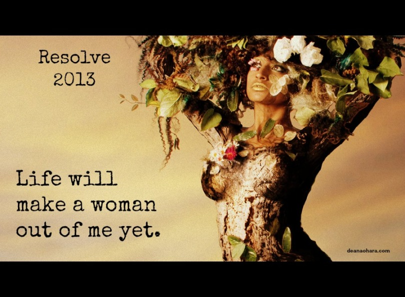 resolve 2013 life will make a woman out of me yet